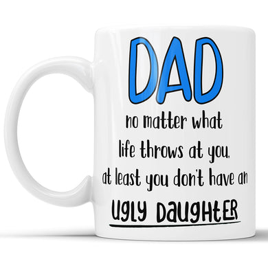 Dad - Ugly Daughter Funny Coffee Mug For Father