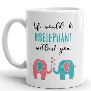 Life Would Be Irrelephant Without You - Best Friend Coffee Mug