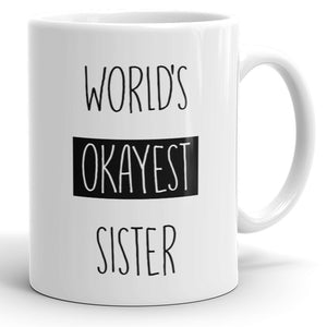 World's Okayest Sister - Funny Coffee Mug For Sister