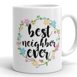 Best Neighbor Ever - Funny Coffee Mug For Neighbor