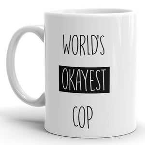 World's Okayest Cop - Funny Coffee Mug For Police Officer