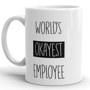 World's Okayest Employee - Funny Coffee Mug For Coworker