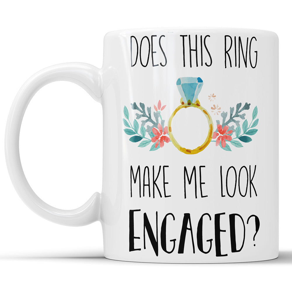 Does This Ring Make Me Look Engaged? Engagement Gift Coffee Mug