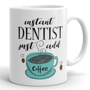 Instant Dentist, Just Add Coffee - Funny Mug For Dentists