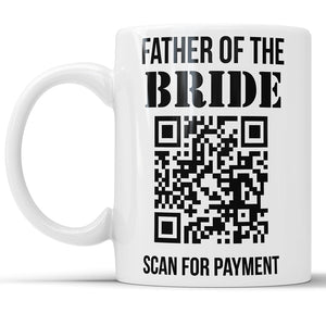 Father Of The Bride, Scan For Payment - Funny Wedding Mug