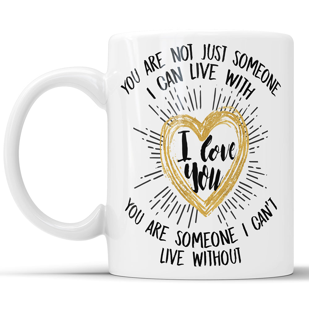 Can't Live Without You Love Quote Coffee Mug
