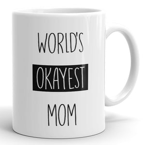 World's Okayest Mom - Funny Coffee Mug For Mother