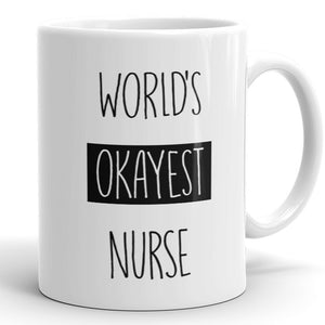 World's Okayest Nurse - Funny Coffee Mug For Nurse