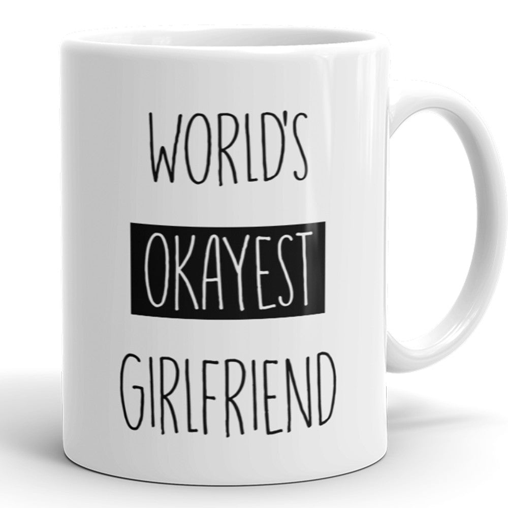 World's Okayest Girlfriend - Funny Coffee Mug For Girlfriend