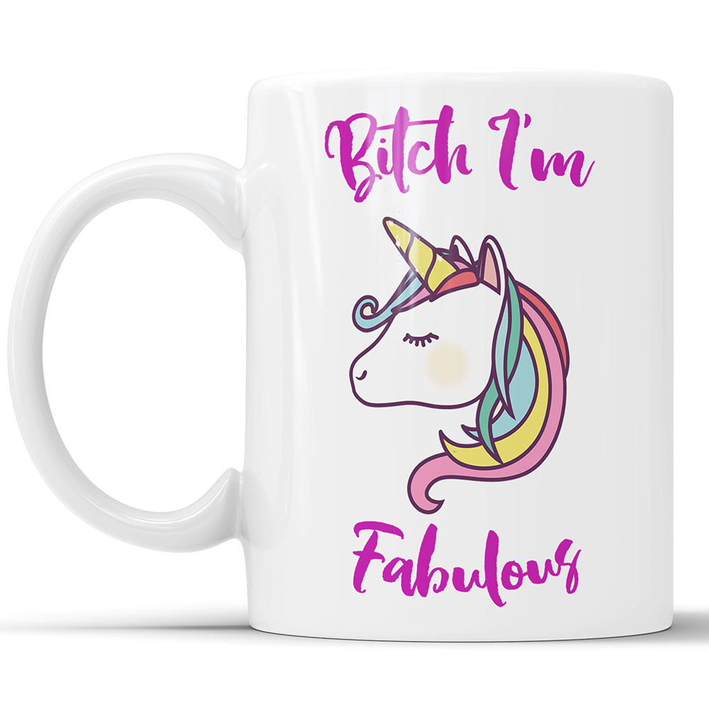 Bitch I'm Fabulous - Funny Unicorn Mug
