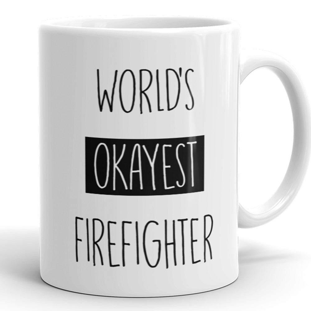 World's Okayest Firefighter - Funny Coffee Mug For Fireman