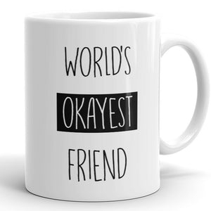 World's Okayest Friend - Funny Coffee Mug For Best Friend