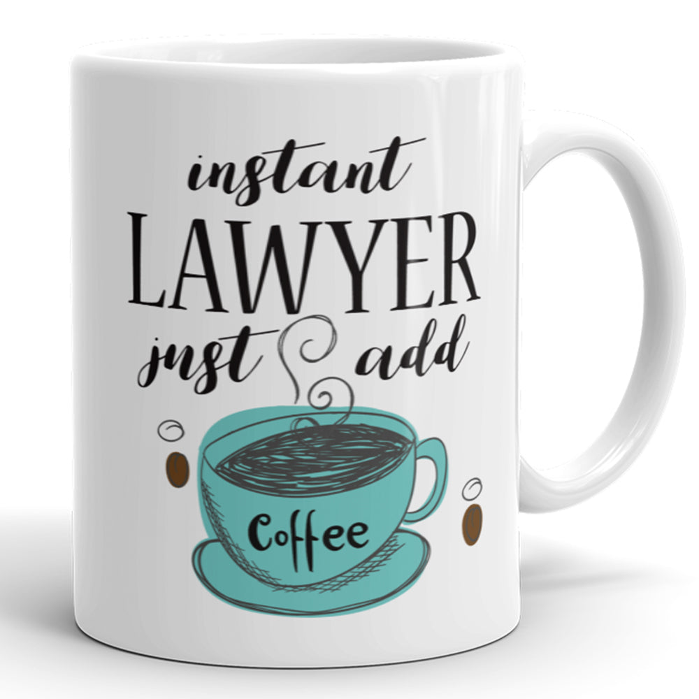 Instant Lawyer, Just Add Coffee - Funny Mug For Lawyers