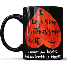 I Love You With All My Butt - Valentine's Day Gift Coffee Mug