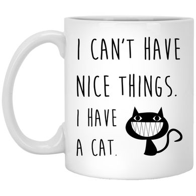 I Can't Have Nice Things I Have A Cat - Funny Coffee Mug For Cat Lovers