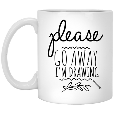 Please Go Away I'm Drawing - Funny Coffee Mug For Artists