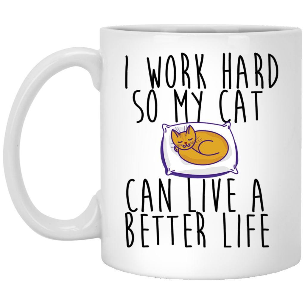 I Work Hard So My Cat Can Live A Better Life Coffee Mug