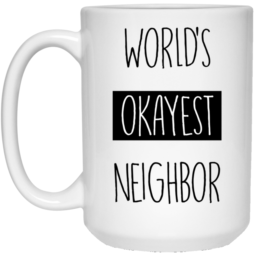 World's Okayest Neighbor 15 oz. White Mug