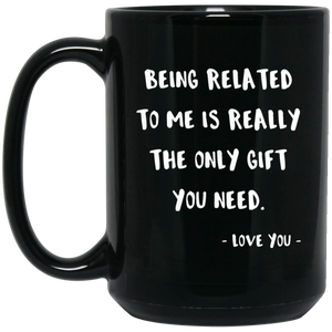 Being Related To Me 15 oz. Black Mug