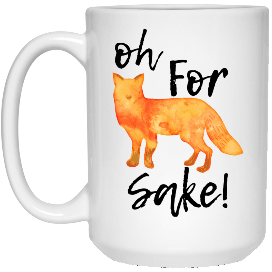 Oh For Fox Sake 15 oz. White Mug