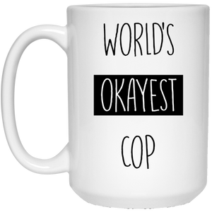 Worlds Okayest Cop 15 oz. White Mug