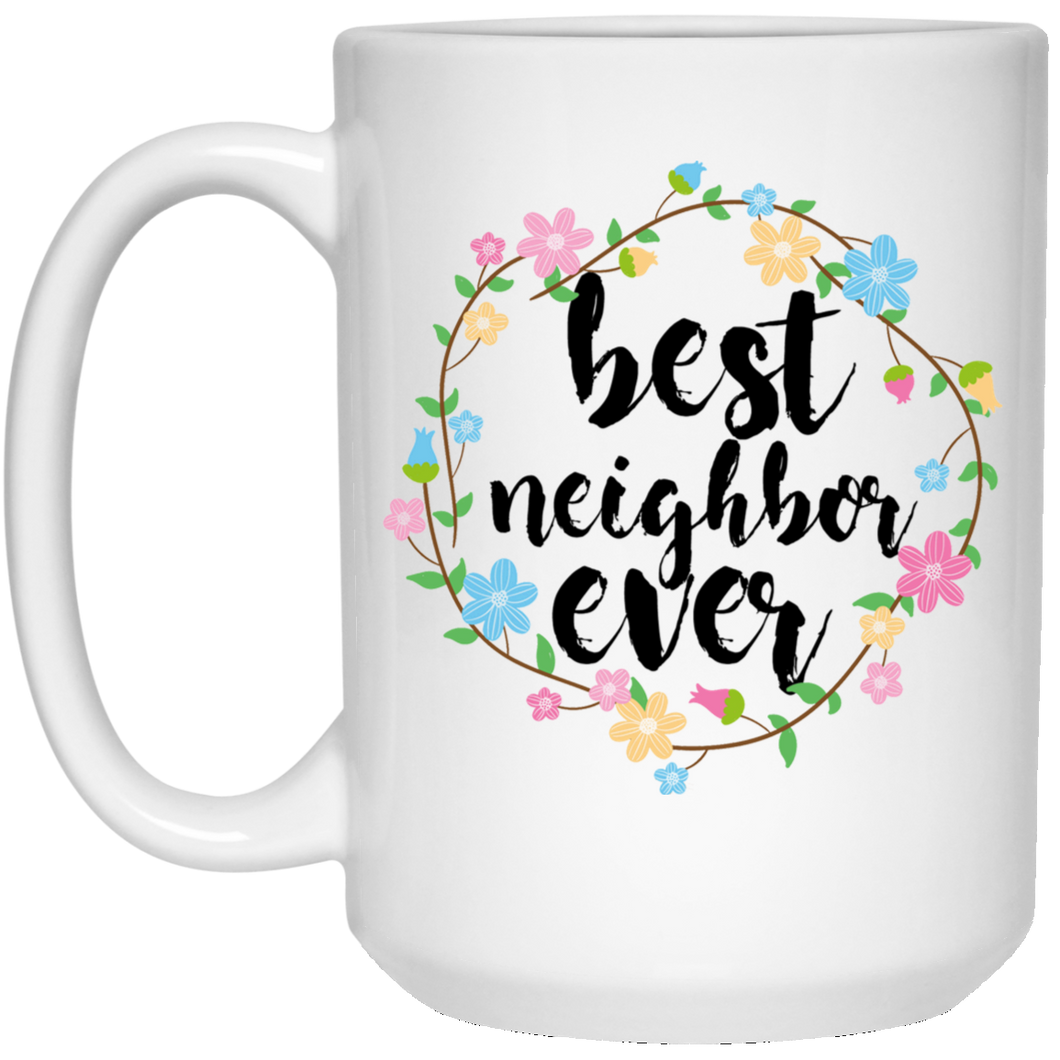 Best Neighbor Ever 15 oz. White Mug