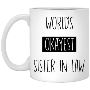 Worlds Okayest Sister In Law 11 oz. White Mug