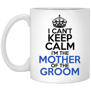 I Can't Keep Calm I'm The Mother Of The Groom 11 oz. White Mug
