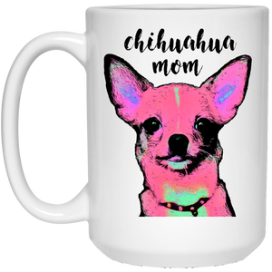 Chihuahua Mom 15 oz. White Mug