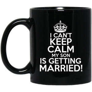 I Can't Keep Calm My Son is Getting Married 11 oz. Black Mug