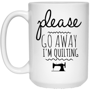 Please Go Away I'm Quilting 15 oz. White Mug