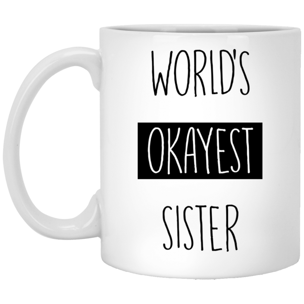 World Okayest Sister 11 oz. White Mug