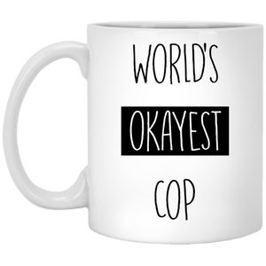 Worlds Okayest Cop 11 oz. White Mug