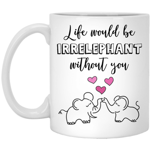 Life Would Be Irrelephant 11 oz. White Mug