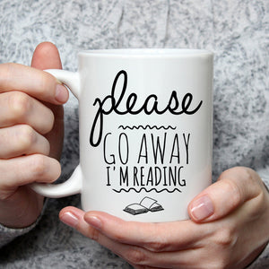 Please Go Away I'm Reading - Funny Coffee Mug For Book Lovers