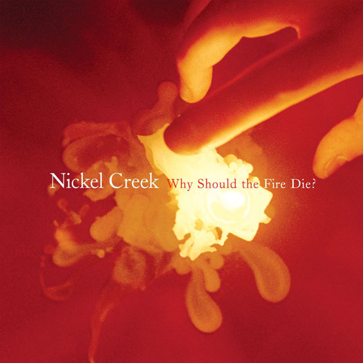 NICKEL CREEK WHY SHOULD THE FIRE DIE? LP VINYL NEW 33RPM