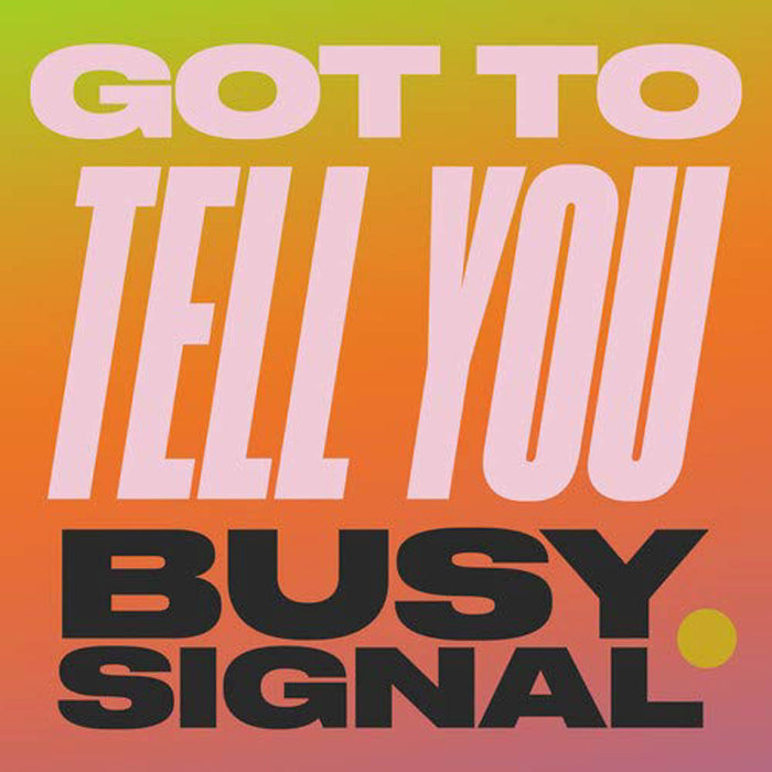 "Busy Signal Got To Tell You 7"" Vinyl Single New 2019"
