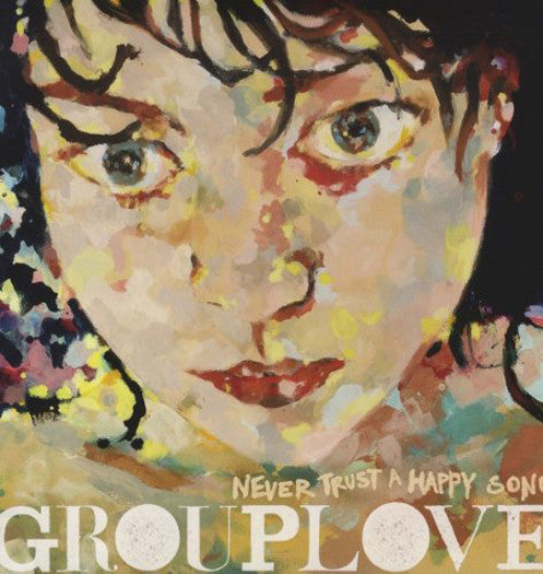 GROUPLOVE NEVER TRUST A HAPPY SONG LP VINYL NEW (US) 33RPM