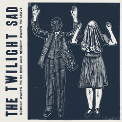 TWILIGHT SAD NOBODY WANTS TO BE HERE NOBODY WANTS TO LEAVE LP VINYL NEW
