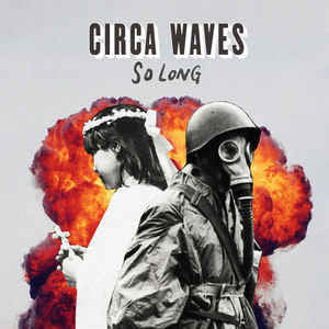 CIRCA WAVES So Long 7