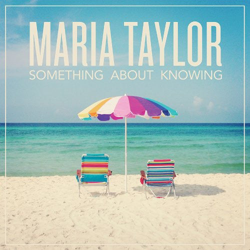 MARIA TAYLOR SOMETHING ABOUT KNOWING LP VINYL 33RPM NEW
