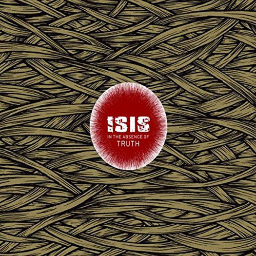 ISIS IN THE ABSENCE OF TRUTH LP VINYL NEW (US) 33RPM LIMITED EDITION