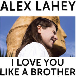 ALEX LAHEY I Love You Like A Brother LP Vinyl NEW PRE ORDER 06/10/17