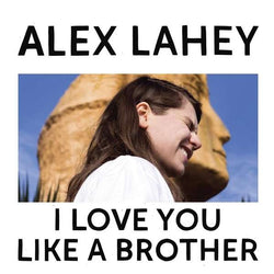 ALEX LAHEY I Love You Like A Brother LP Ltd Ed Colour Vinyl NEW PRE ORDER 06/10