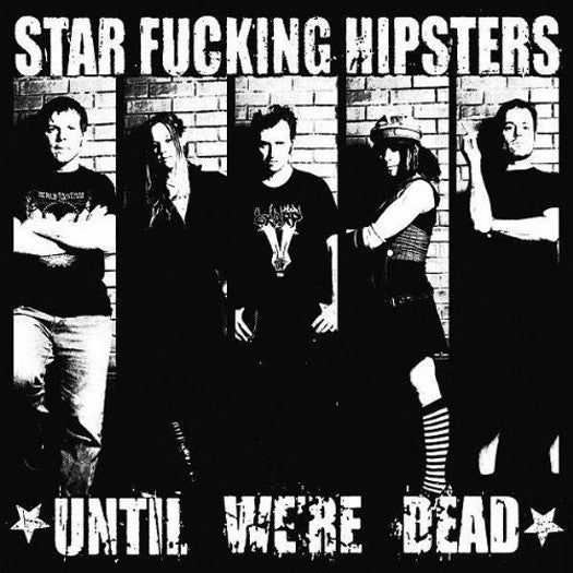 STAR F*CKING HIPSTERS UNTIL WE'RE DEAD CD AND LP VINYL NEW (US) 33RPM