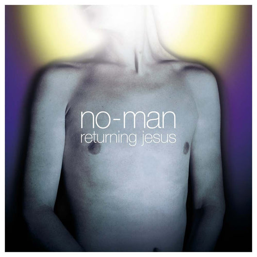 NO-MAN Returning Jesus LP NEW 2017