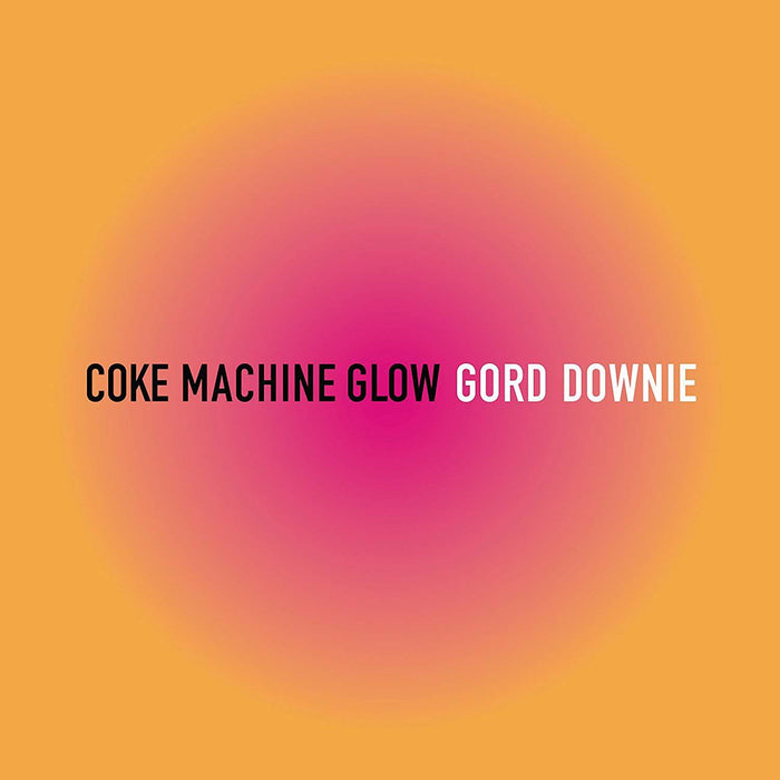 GORD DOWNIE Coke Machine Glow LP Vinyl NEW 2018