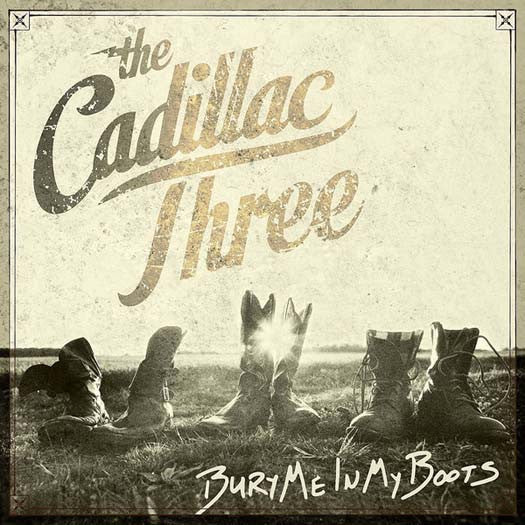 CADILLAC THREE Bury Me In My Boots LP Vinyl NEW