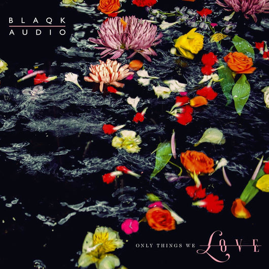 Blaqk Audio Only Things We Love Vinyl LP New 2019
