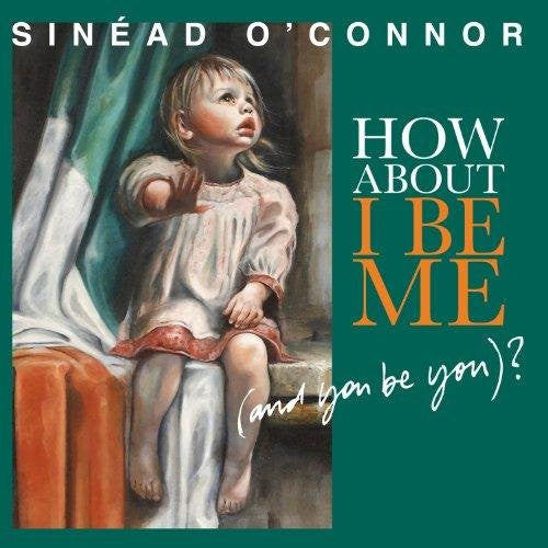 SINEAD OCONNOR HOW ABOUT I BE ME AND YOU BE YOU LP VINYL NEW 33RPM